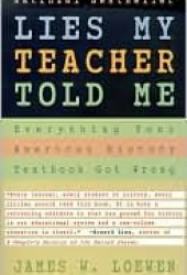 Lies My Teacher Told Me: Everything Your American History Textbook Got Wrong Book