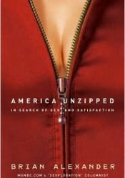 America Unzipped: In Search of Sex and Satisfaction Book by Brian Alexander