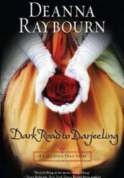 Dark Road to Darjeeling (Lady Julia Grey, #4) Book by Deanna Raybourn