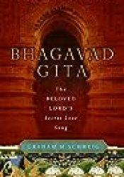 Bhagavad Gita: The Beloved Lord's Secret Love Song Book by Graham M. Schweig