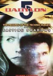 Casting Shadows (Babylon 5: The Passing of the Techno-Mages, #1) Book by Jeanne Cavelos