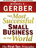 The Most Successful Small Business in the World: The Ten ...
