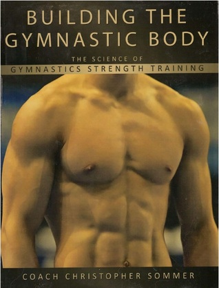 Download Building The Gymnastic Body: The Science of Gymnastics Strength Training