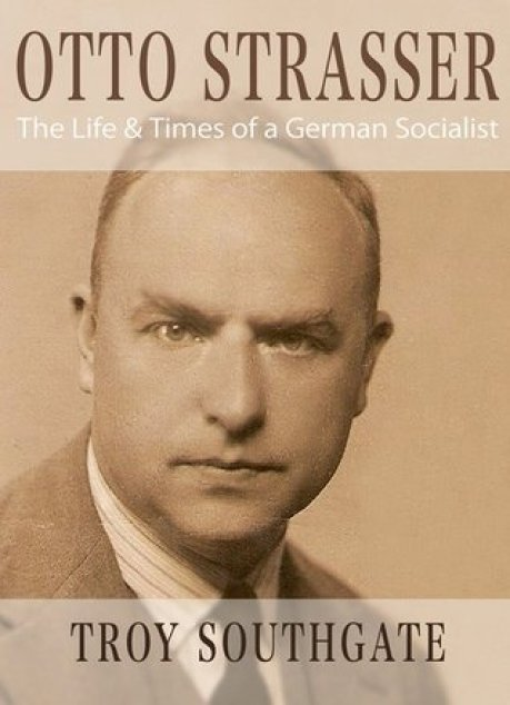 Otto Strasser: The Life and Times of a German Socialist by Troy Southgate