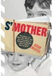 S'Mother: The Story of a Man, His Mom, and the Thousands of Altogether Insane Letters She's Mailed Him Book by Adam  Chester