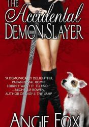 The Accidental Demon Slayer (Demon Slayer, #1) Book by Angie Fox
