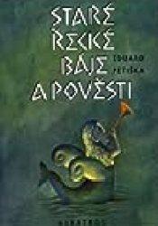 Staré řecké báje a pověsti Book by Eduard Petiška