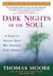 Dark Nights of the Soul: A Guide to Finding Your Way Through Life's Ordeals Book by Thomas  Moore
