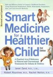 Smart Medicine for a Healthier Child: A Practical A-to-Z Reference to Natural and Conventional Treatments for Infants and Children Book by Janet Zand