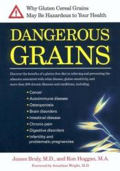 Dangerous Grains: The Devastating Truth about Wheat and Gluten, and How to Restore Your Health Book by James Braly