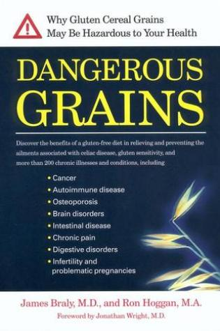 Dangerous Grains: The Devastating Truth about Wheat and Gluten, and How to Restore Your Health PDF Book by James Braly, Ron Hoggan PDF ePub