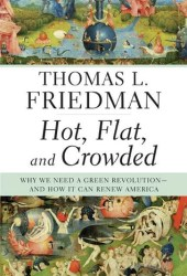 Hot, Flat, and Crowded: Why We Need a Green Revolution – and How It Can Renew America Book