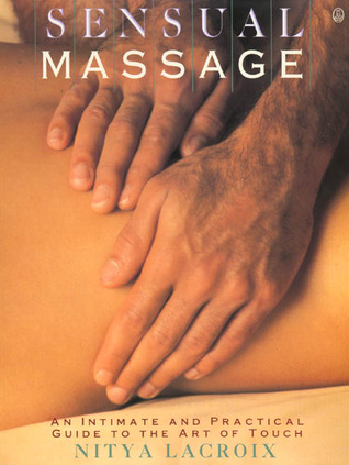 Download Sensual Massage: An Intimate and Practical Guide to the Art of Touch
