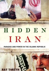 Hidden Iran: Paradox and Power in the Islamic Republic Book by Ray Takeyh
