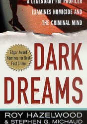 Dark Dreams: Sexual Violence, Homicide and the Criminal Mind Book by Roy Hazelwood