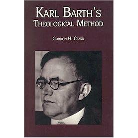 Image result for gordon clark karl barth's theological method