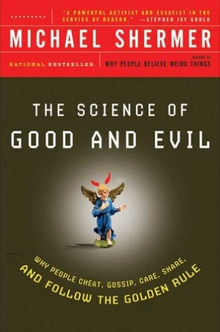 The Science of Good and Evil: Why People Cheat, Gossip, Care, Share, and Follow the Golden Rule PDF Book by Michael Shermer PDF ePub