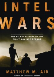 Intel Wars: The Secret History of the Fight Against Terror Book by Matthew M. Aid
