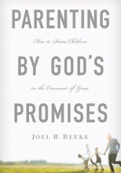 Parenting by God's Promises: How to Raise Children in the Covenant of Grace Book by Joel R. Beeke
