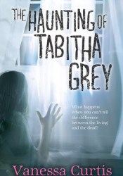 The Haunting of Tabitha Grey Book by Vanessa Curtis