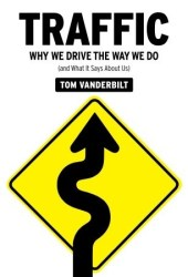 Traffic: Why We Drive the Way We Do and What It Says About Us Book
