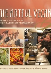 The Artful Vegan: Fresh Flavors from the Millennium Restaurant Book by Eric Tucker