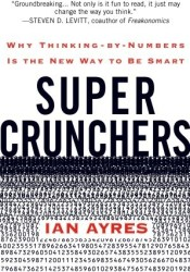 Super Crunchers: Why Thinking-By-Numbers Is the New Way to Be Smart Book by Ian Ayres