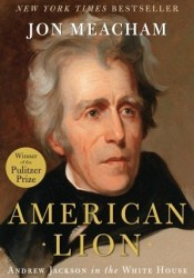 American Lion: Andrew Jackson in the White House Book by Jon Meacham