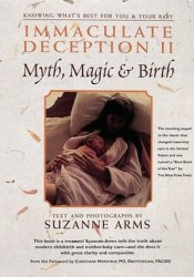 Immaculate Deception II: Myth, Magic and Birth Book by Suzanne Arms