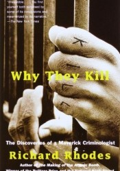 Why They Kill: The Discoveries of a Maverick Criminologist Book by Richard Rhodes