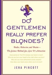 Do Gentlemen Really Prefer Blondes?: Bodies, Behavior, and Brains--the Science Behind Sex, Love, and Attraction Book by Jena Pincott