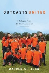 Outcasts United: A Refugee Team, an American Town Book
