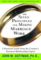The Seven Principles for Making Marriage Work: A Practical Guide from the Country's Foremost Relationship Expert Book