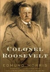 Colonel Roosevelt Book by Edmund Morris