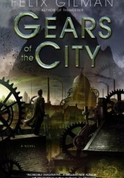 Gears of the City Book by Felix Gilman