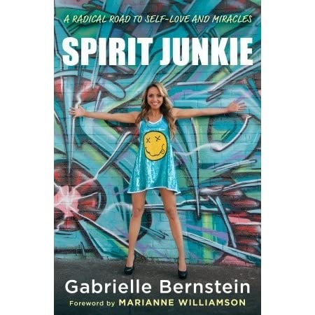 Spirit Junkie: A Radical Road to Self-Love and Miracles by ...