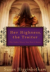 Her Highness, the Traitor Book by Susan Higginbotham