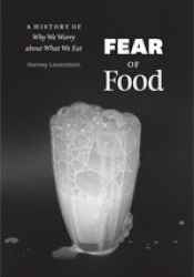Fear of Food: A History of Why We Worry about What We Eat Book by Harvey Levenstein