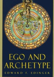 Ego and Archetype: Individuation and the Religious Function of the Psyche Book by Edward F. Edinger