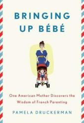 Bringing Up Bébé: One American Mother Discovers the Wisdom of French Parenting Book