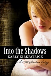 Into the Shadows (Into the Shadows, #1) Book by Karly Kirkpatrick
