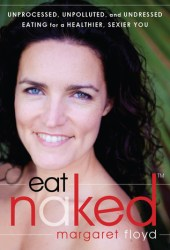 Eat Naked: Unprocessed, Unpolluted, and Undressed Eating for a Healthier, Sexier You Pdf Book