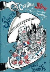 Sacre Cordon Bleu: What the French Know about Cooking Book by Michael Booth