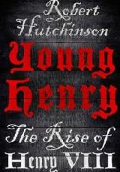 Young Henry: The Rise of Henry VIII Book by Robert Hutchinson