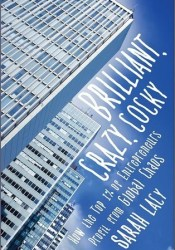 Brilliant, Crazy, Cocky: How the Top 1% of Entrepreneurs Profit from Global Chaos Book by Sarah Lacy