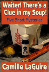 Waiter, There's a Clue in My Soup! Five Short Mysteries Book by Camille LaGuire