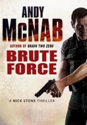 Brute Force (Nick Stone, #11) Book by Andy McNab