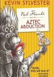 Neil Flambé and the Aztec Abduction (The Neil Flambé Capers #2) Book by Kevin Sylvester