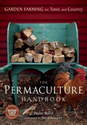 The Permaculture Handbook: Garden Farming for Town and Country Book by Peter Bane