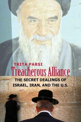 Treacherous Alliance: The Secret Dealings of Israel, Iran, and the United States PDF Book by Trita Parsi PDF ePub